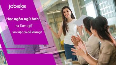 Học ngôn ngữ Anh ra làm gì? xin việc có dễ không?