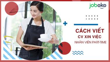 Cách viết CV xin việc nhân viên part-time